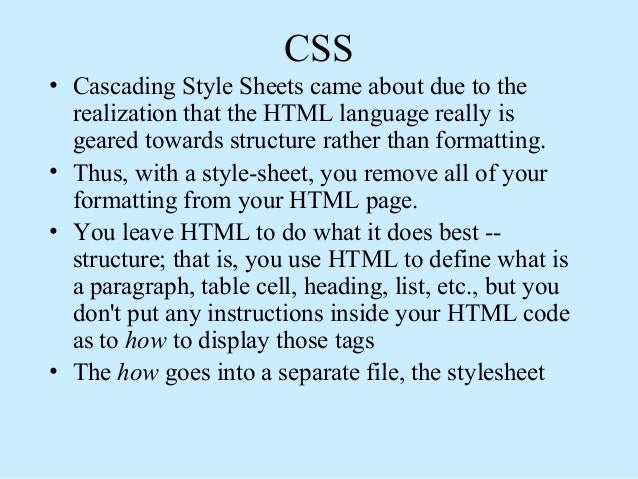 CSS • Cascading Style Sheets came about due to the realization that the HTML language really is geared towards structure r...