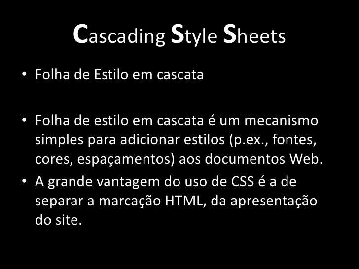 Cascading Style Sheets<br />Folha de Estilo em cascata<br />Folha de estilo em cascata é um mecanismo simples para adicion...