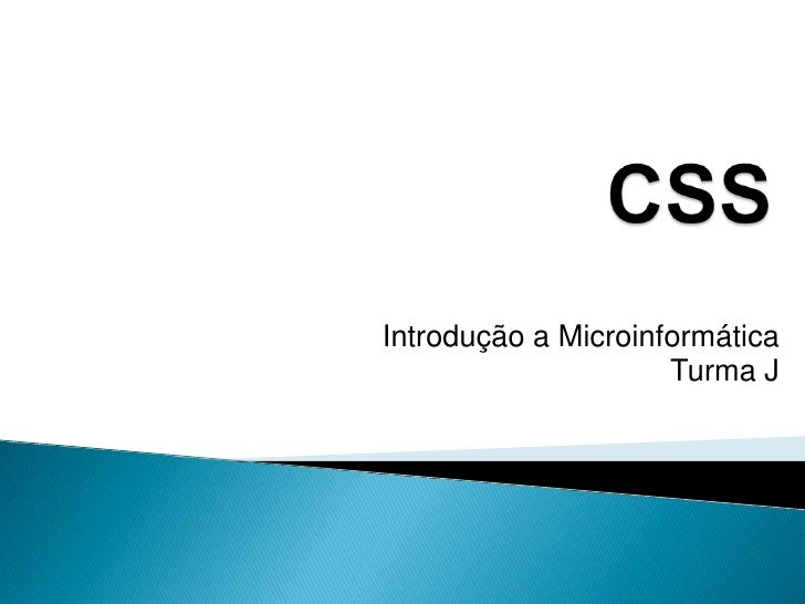 CSS<br />Introdução a MicroinformáticaTurma J<br />