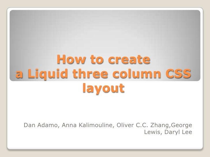 How to createa Liquid three column CSS           layout Dan Adamo, Anna Kalimouline, Oliver C.C. Zhang,George             ...