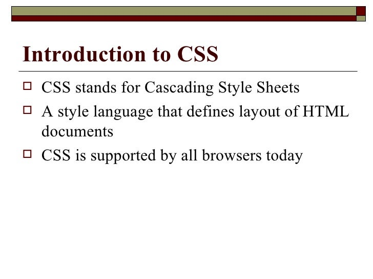 Introduction to CSS <ul><li>CSS stands for Cascading Style Sheets  </li></ul><ul><li>A style language that defines layout ...