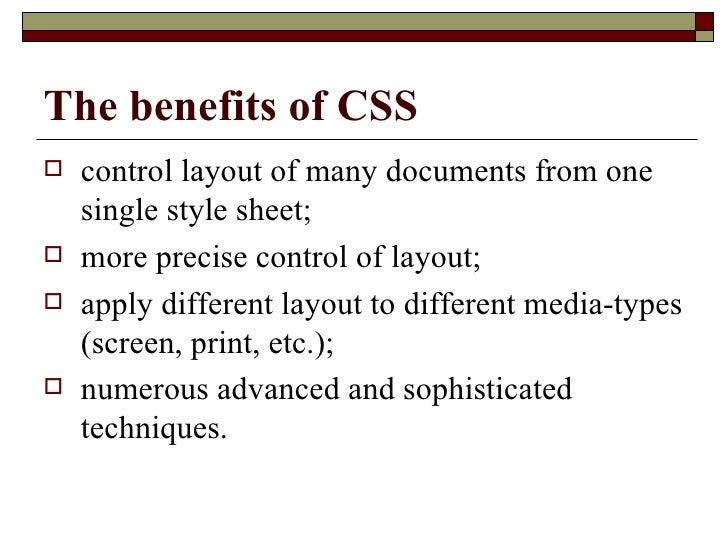 The benefits of CSS <ul><li>control layout of many documents from one single style sheet;  </li></ul><ul><li>more precise ...