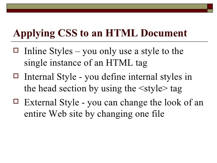 Applying CSS to an HTML Document <ul><li>Inline Styles – you only use a style to the single instance of an HTML tag </li><...