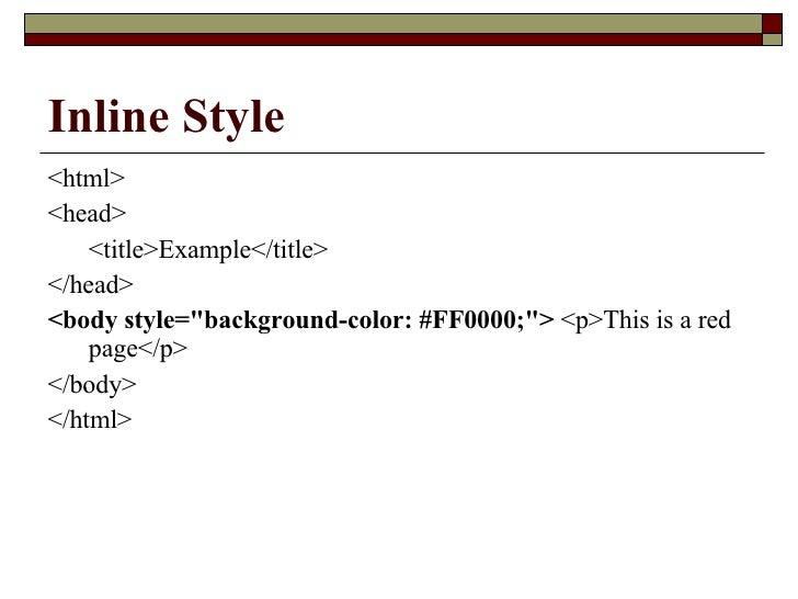 Inline Style <ul><li><html>  </li></ul><ul><li><head>  </li></ul><ul><li><title>Example</title>  </li></ul><ul><li></head>...