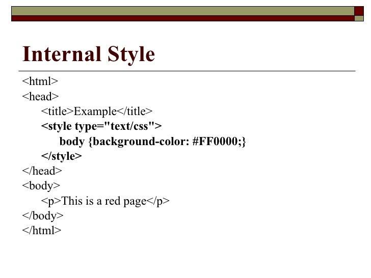 Internal Style <ul><li><html>  </li></ul><ul><li><head>  </li></ul><ul><li><title>Example</title>  </li></ul><ul><li><styl...