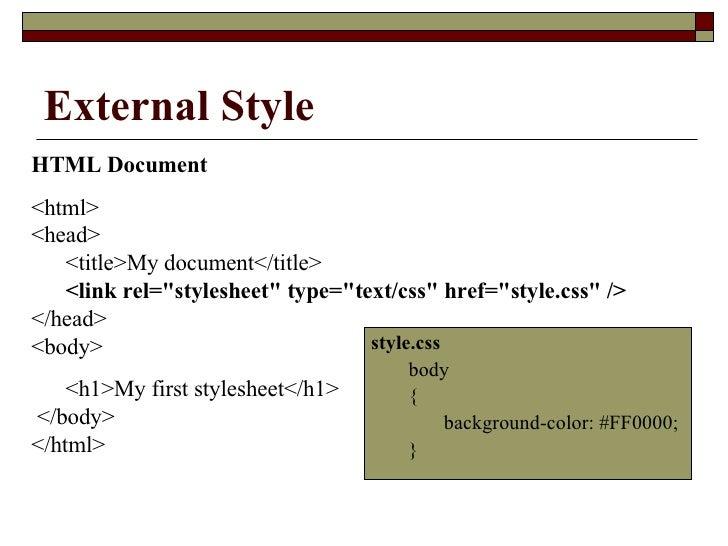 External Style <ul><li>style.css </li></ul><ul><li>body  </li></ul><ul><li>{  </li></ul><ul><li>background-color: #FF0000;...
