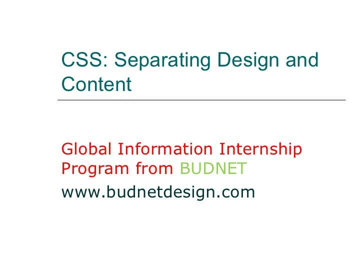 CSS: Separating Design andContentGlobal Information InternshipProgram from BUDNETwww.budnetdesign.com
