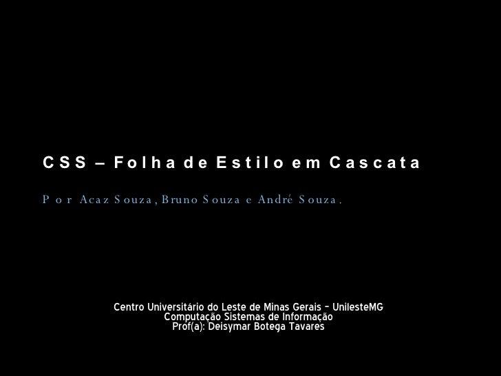 C S S  –  F o l h a  d e  E s t i l o  e m  C a s c a t a P o r  Acaz Souza, Bruno Souza e André Souza. Centro Universitár...