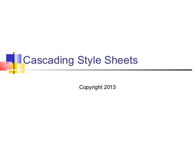 Cascading Style Sheets Copyright 2013