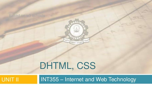 Based on w3 schools  DHTML, CSS UNIT II  INT355 – Internet and Web Technology