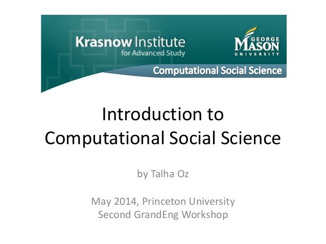 Introduction to Computational Social Science by Talha Oz May 2014, Princeton University Second GrandEng Workshop