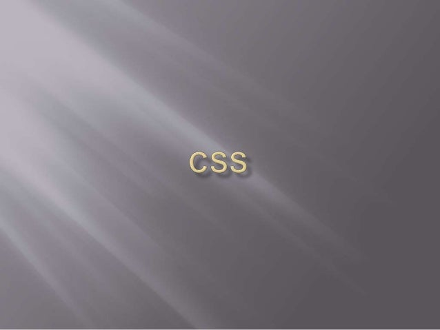  CSS stands for Cascading Style Sheets.  The primary intention of CSS is to separate visual presentation from document c...