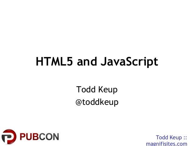 Todd Keup ::magnifisites.comHTML5 and JavaScriptTodd Keup@toddkeup