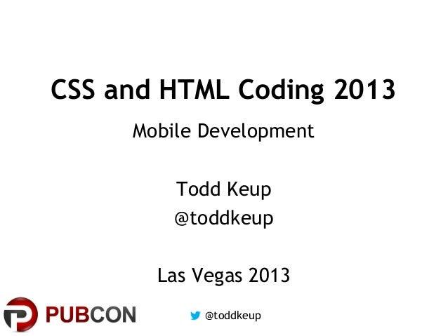 CSS and HTML Coding 2013 Mobile Development Todd Keup @toddkeup Las Vegas 2013 @toddkeup