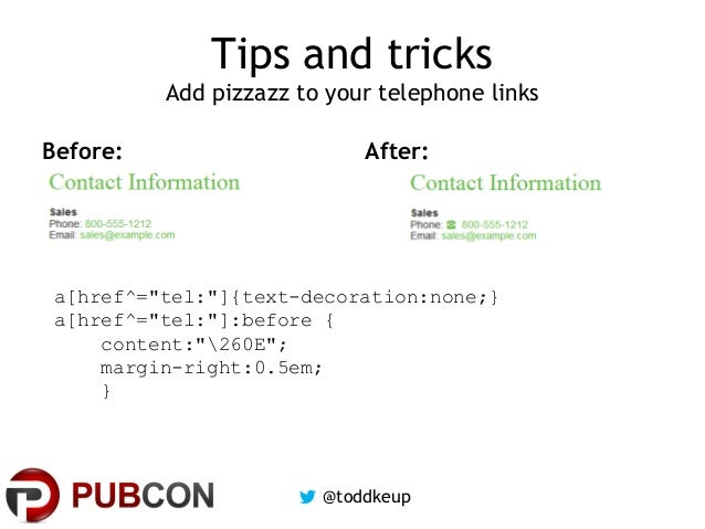 """Tips and tricks Add pizzazz to your telephone links Before:  After:  a[href^=""""tel:""""]{text-decoration:none;} a[href^=""""tel:""""..."""