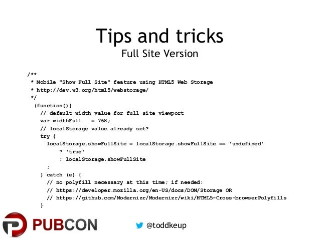 """Tips and tricks Full Site Version /** * Mobile """"Show Full Site"""" feature using HTML5 Web Storage * http://dev.w3.org/html5/..."""