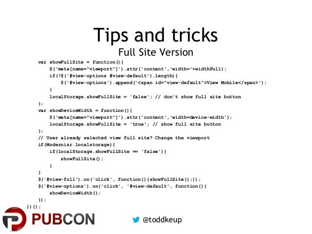 "Tips and tricks Full Site Version var showFullSite = function(){ $('meta[name=""viewport""]').attr('content','width='+widthF..."