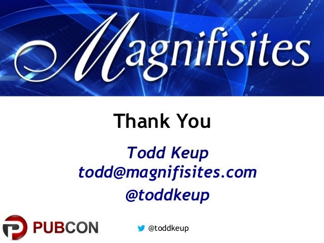 Thank You Todd Keup todd@magnifisites.com @toddkeup @toddkeup