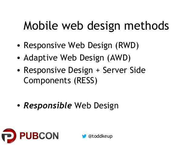 Mobile web design methods • Responsive Web Design (RWD) • Adaptive Web Design (AWD) • Responsive Design + Server Side Comp...
