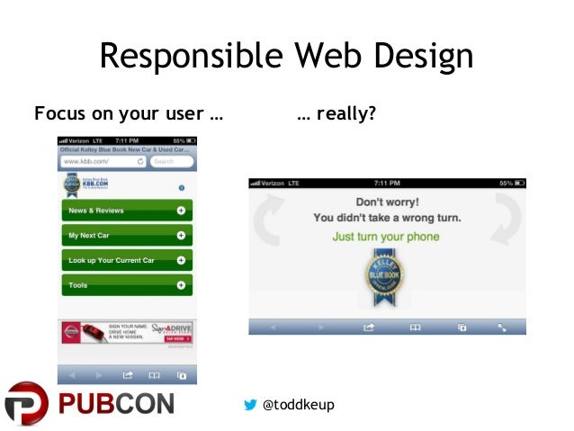 Responsible Web Design Focus on your user …  … really?  @toddkeup