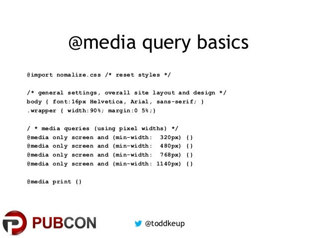 @media query basics @import nomalize.css /* reset styles */ /* general settings, overall site layout and design */ body { ...