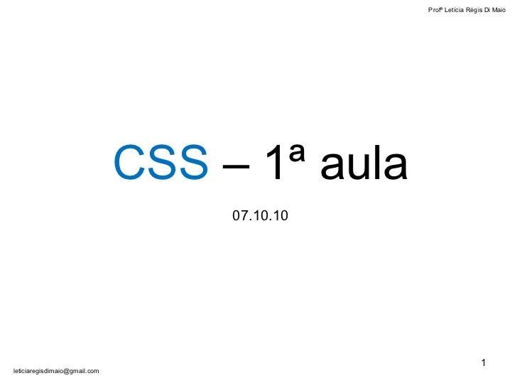 Profª Letícia Régis Di Maio  [email_address] CSS   – 1ª aula 07.10.10