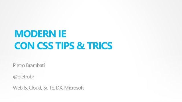 MODERN IE CON CSS TIPS & TRICS Pietro Brambati @pietrobr Web & Cloud, Sr. TE, DX, Microsoft