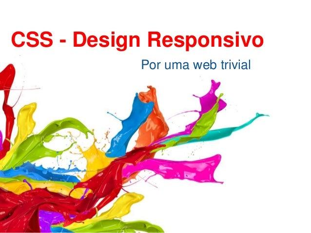 Por uma web trivial CSS - Design Responsivo