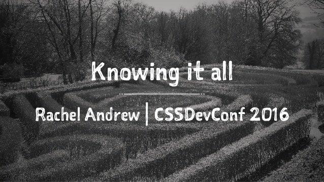 Knowing it all Rachel Andrew | CSSDevConf 2016