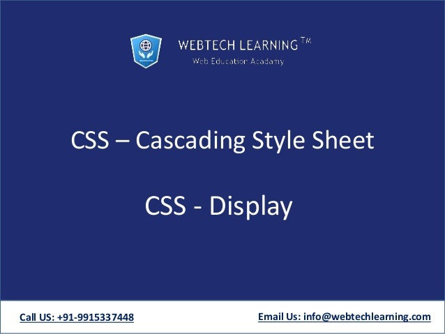 CSS – Cascading Style Sheet CSS - Display Call US: +91-9915337448 Email Us: info@webtechlearning.com