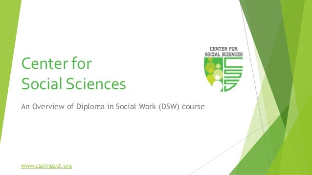 Center for Social Sciences An Overview of Diploma in Social Work (DSW) course www.cssimpact.org