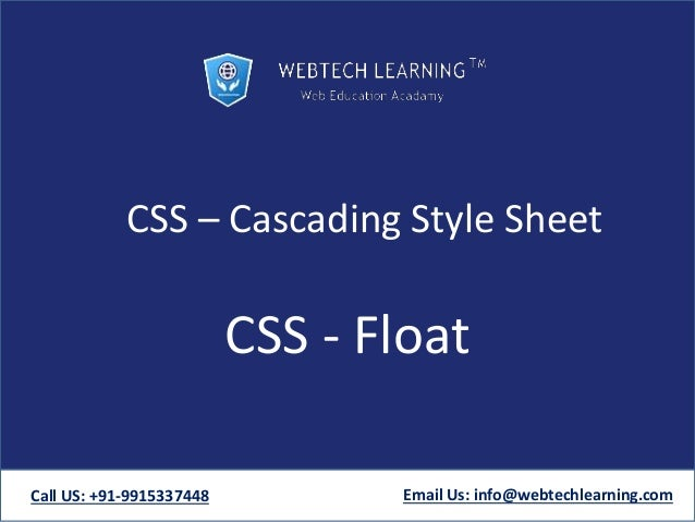 CSS – Cascading Style Sheet CSS - Float Call US: +91-9915337448 Email Us: info@webtechlearning.com