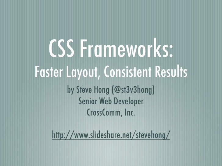 CSS Frameworks: Faster Layout, Consistent Results <ul><li>by Steve Hong (@st3v3hong) </li></ul><ul><li>Senior Web Develope...