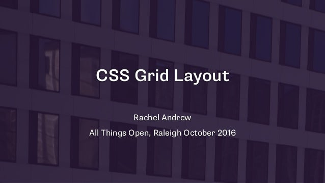 CSS Grid Layout Rachel Andrew All Things Open, Raleigh October 2016