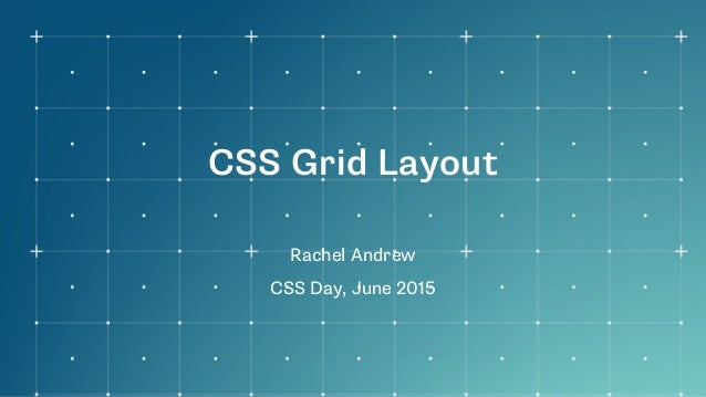 CSS Grid Layout Rachel Andrew CSS Day, June 2015