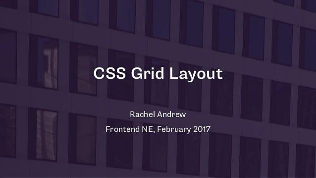 CSS Grid Layout Rachel Andrew Frontend NE, February 2017