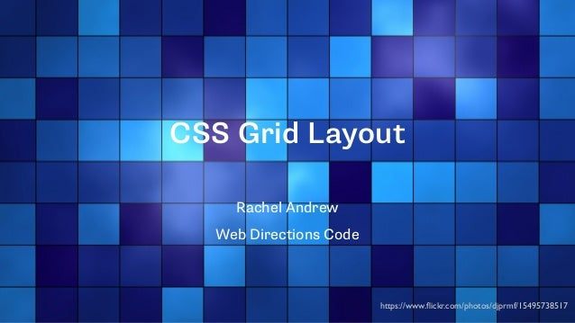 CSS Grid Layout Rachel Andrew Web Directions Code https://www.flickr.com/photos/djprmf/15495738517