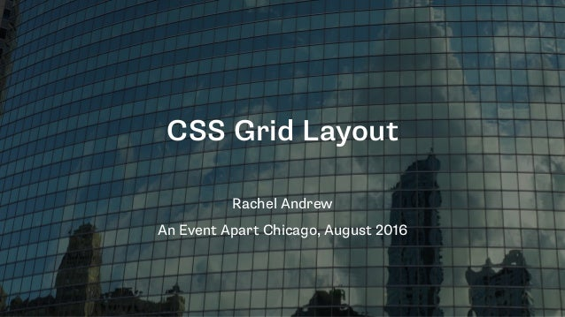 CSS Grid Layout Rachel Andrew An Event Apart Chicago, August 2016