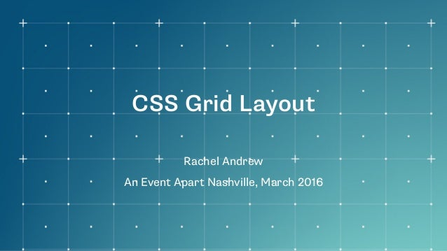 CSS Grid Layout Rachel Andrew An Event Apart Nashville, March 2016