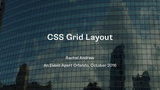 CSS Grid Layout Rachel Andrew An Event Apart Orlando, October 2016