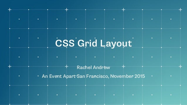 CSS Grid Layout Rachel Andrew An Event Apart San Francisco, November 2015