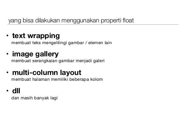 yang bisa dilakukan menggunakan properti float • text wrapping membuat teks mengelilingi gambar / elemen lain  • image gall...