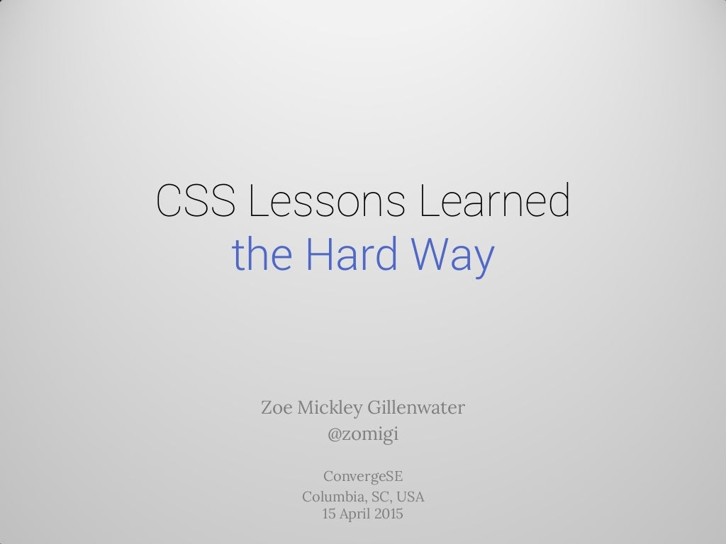 CSS Lessons Learned the Hard Way (ConvergeSE)