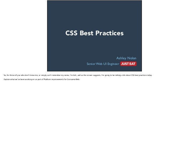 Ashley Nolan Senior Web UI Engineer : CSS Best Practices So, for those of you who don't know me, or simply can't remember ...