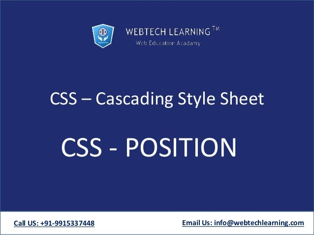 CSS – Cascading Style Sheet CSS - POSITION Call US: +91-9915337448 Email Us: info@webtechlearning.com