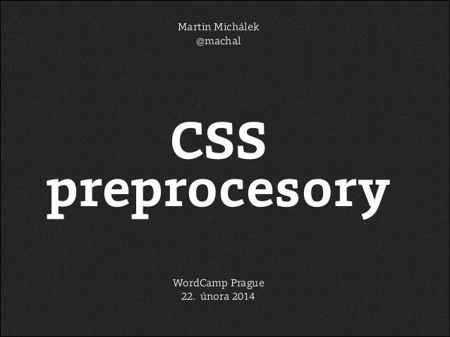 Martin Michálek @machal  CSS preprocesory WordCamp Prague 22. února 2014