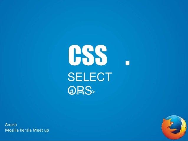 CSS . SELECT ORS# . = : ` > Anush Mozilla Kerala Meet up