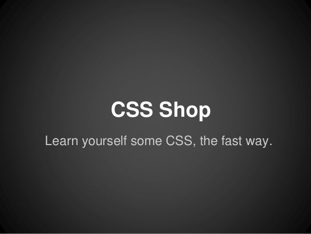 CSS Shop  Learn yourself some CSS, the fast way.
