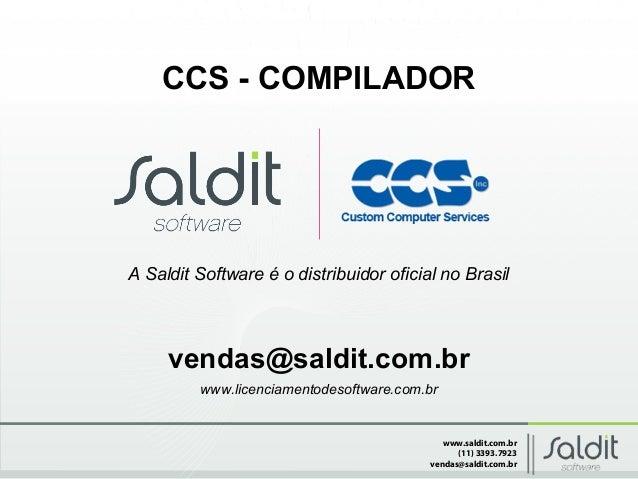 www.saldit.com.br (11) 3393.7923 vendas@saldit.com.br CCS - COMPILADOR vendas@saldit.com.br www.licenciamentodesoftware.co...