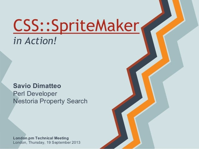 CSS::SpriteMaker in Action! London.pm Technical Meeting London, Thursday, 19 September 2013 Savio Dimatteo Perl Developer ...